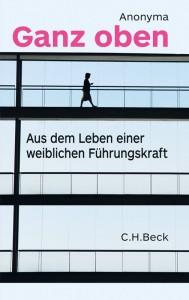 """Anonyma, """"Ganz oben: Aus dem Leben einer weiblichen Führungskraft""""; C.H. Beck 2013"""